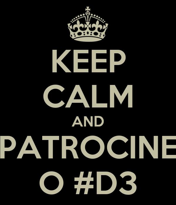 KEEP CALM AND PATROCINE O #D3