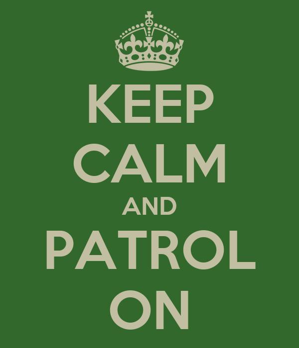 KEEP CALM AND PATROL ON