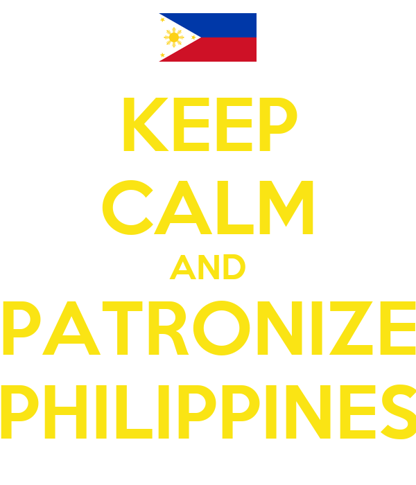 KEEP CALM AND PATRONIZE PHILIPPINES