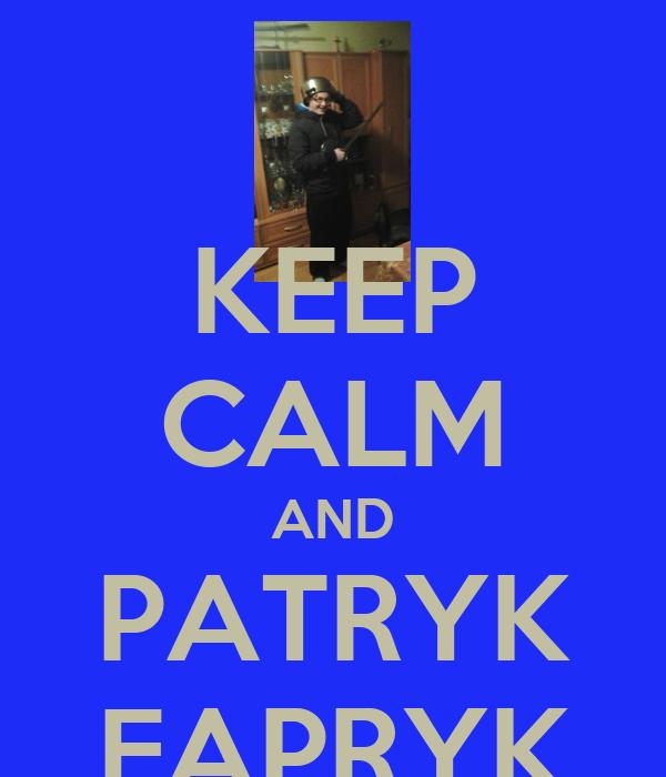 KEEP CALM AND PATRYK FAPRYK