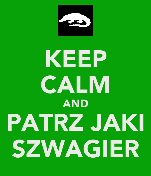 KEEP CALM AND PATRZ JAKI SZWAGIER