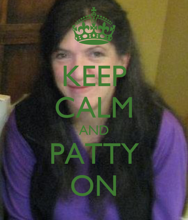 KEEP CALM AND PATTY ON