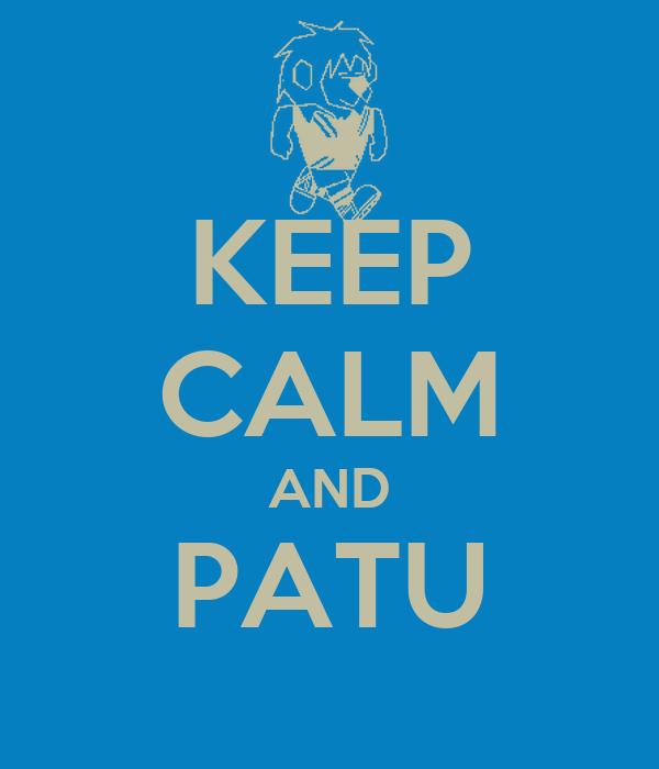 KEEP CALM AND PATU