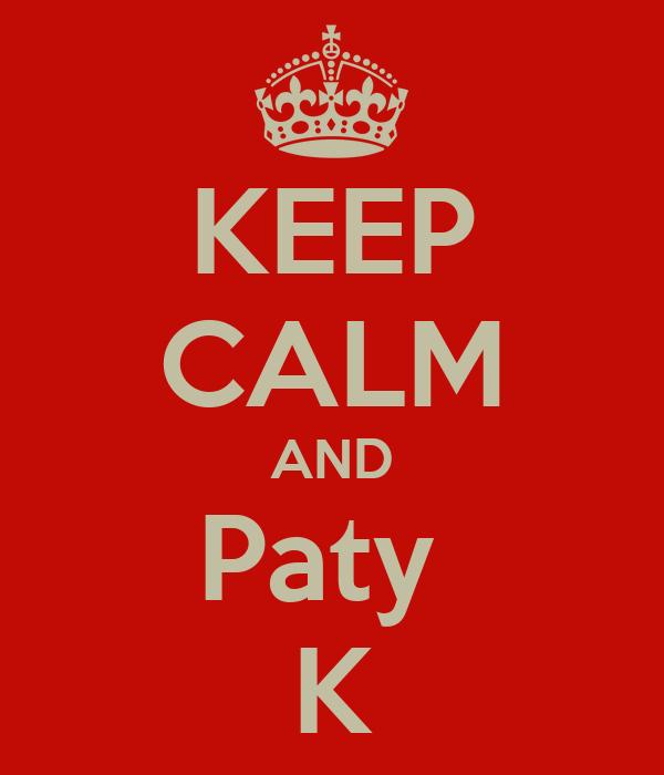 KEEP CALM AND Paty  K