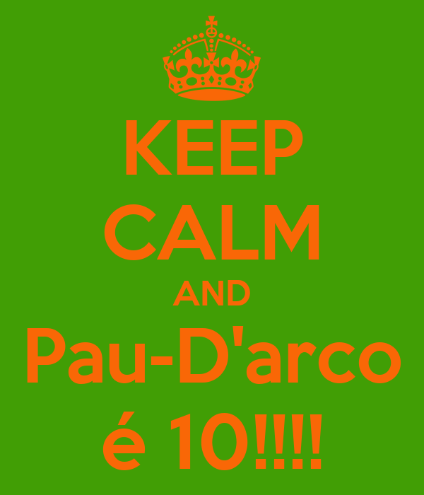 KEEP CALM AND Pau-D'arco é 10!!!!