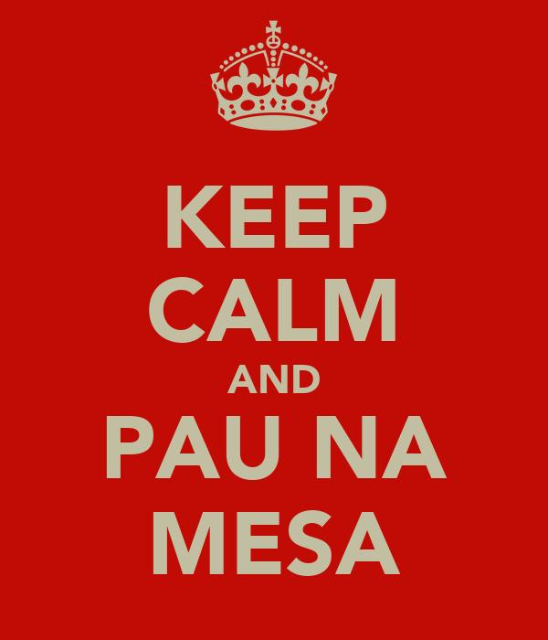 KEEP CALM AND PAU NA MESA