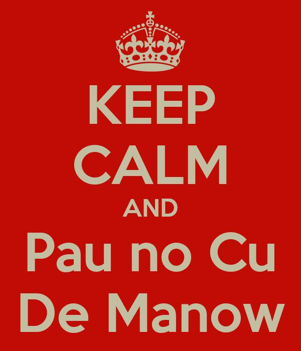 KEEP CALM AND Pau no Cu De Manow