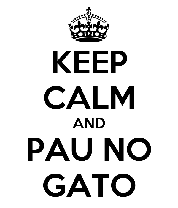 KEEP CALM AND PAU NO GATO