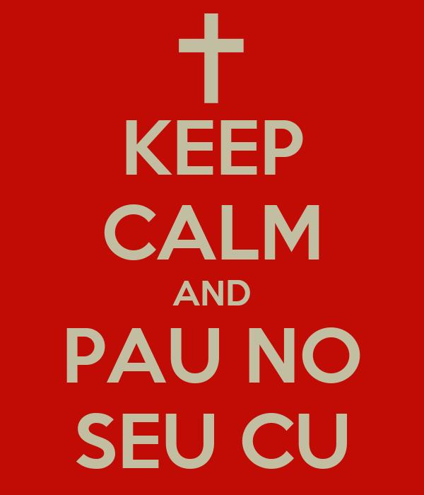KEEP CALM AND PAU NO SEU CU