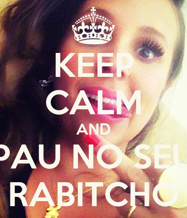 KEEP CALM AND PAU NO SEU RABITCHO