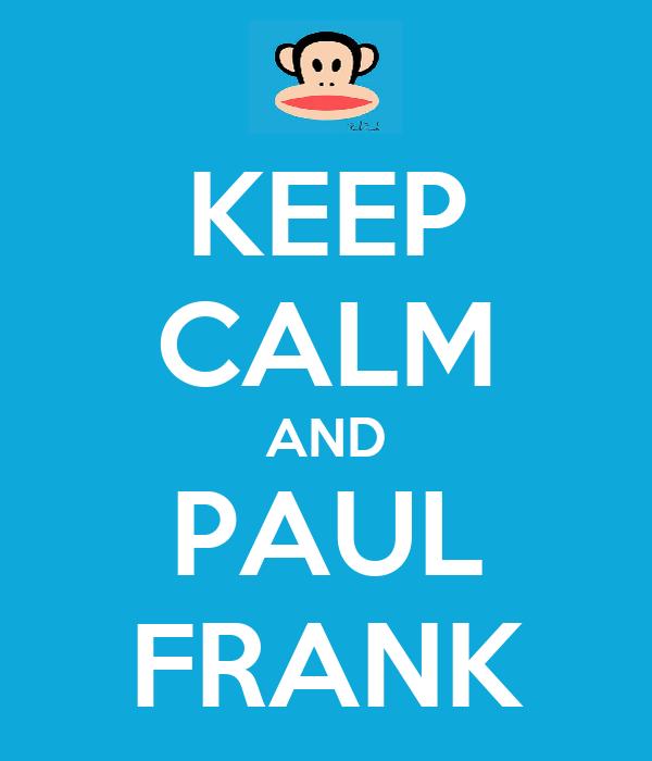 KEEP CALM AND PAUL FRANK