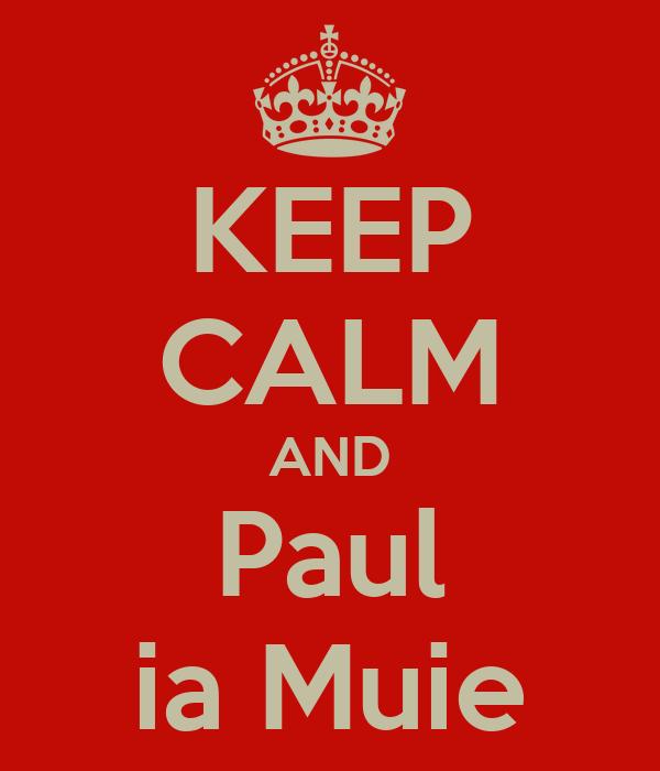 KEEP CALM AND Paul ia Muie