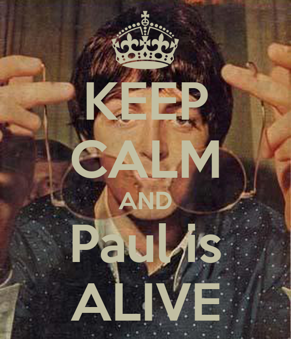 KEEP CALM AND Paul is ALIVE