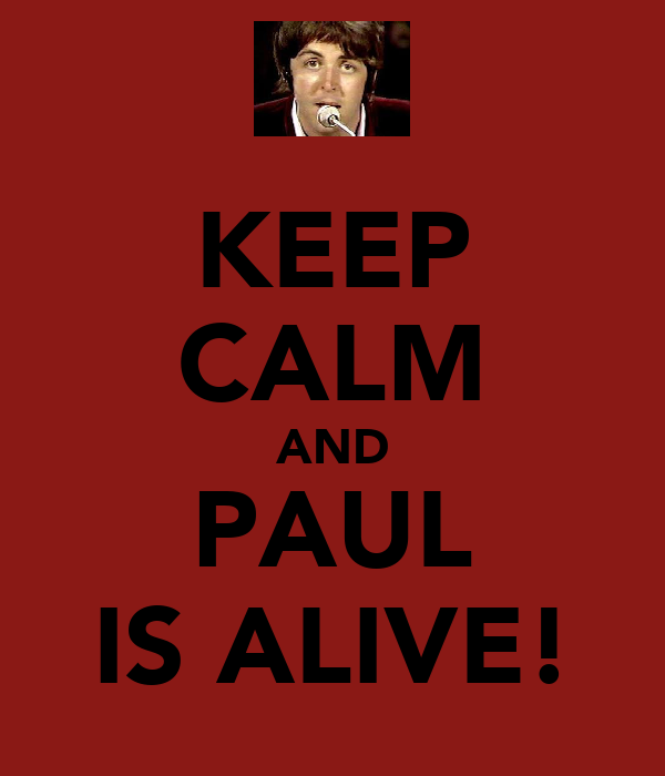 KEEP CALM AND PAUL IS ALIVE!