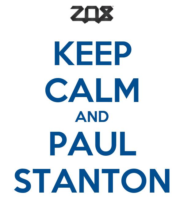 KEEP CALM AND PAUL STANTON