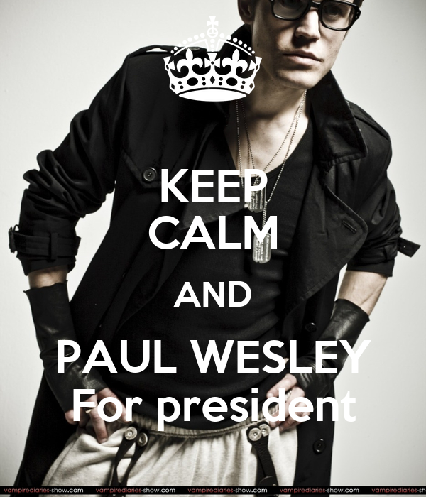 KEEP CALM AND PAUL WESLEY For president