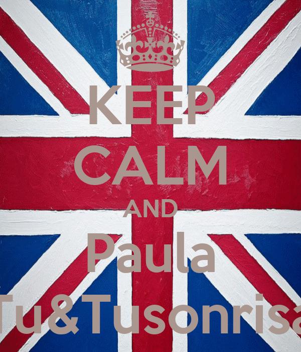 KEEP CALM AND Paula Tu&Tusonrisa