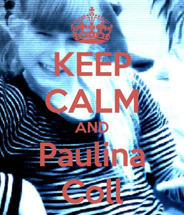 KEEP CALM AND Paulina Coll