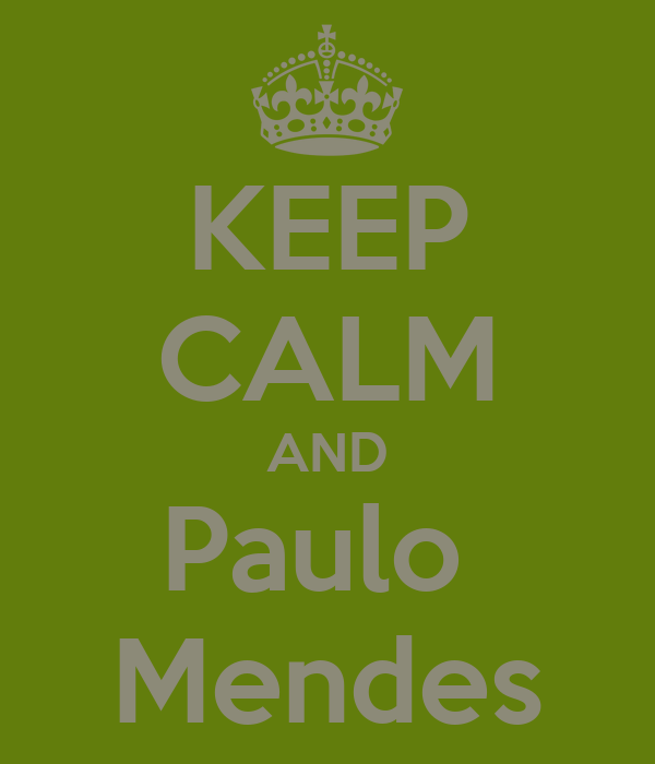KEEP CALM AND Paulo  Mendes