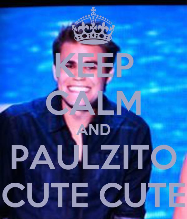 KEEP CALM AND PAULZITO CUTE CUTE