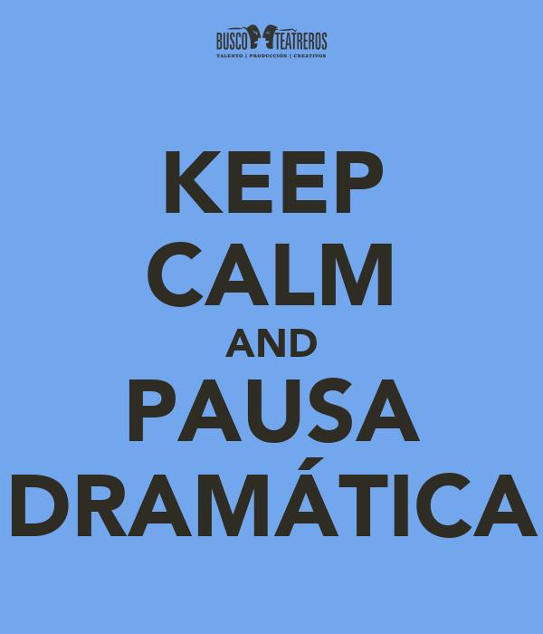 keep-calm-and-pausa-dramatica.jpg