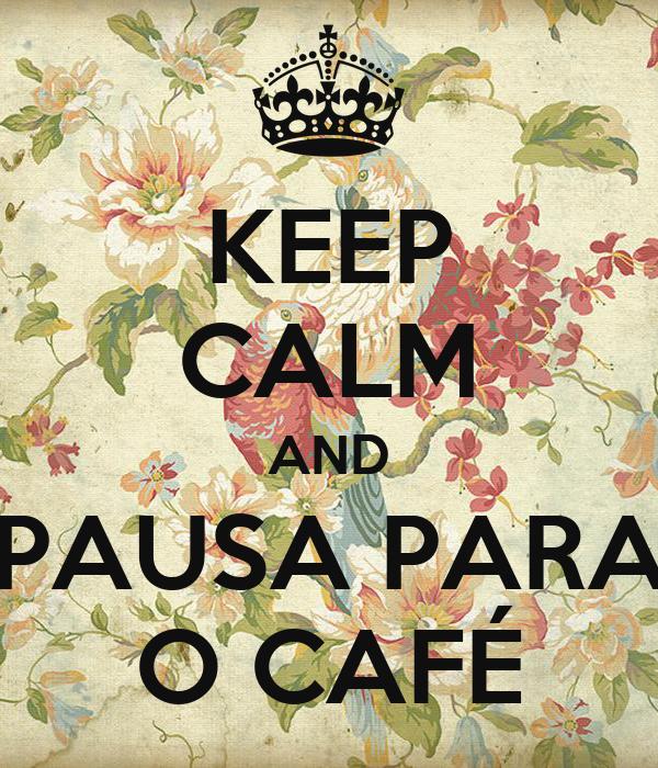 KEEP CALM AND PAUSA PARA O CAFÉ