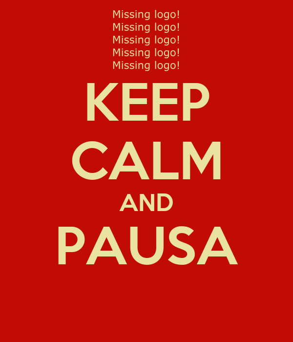KEEP CALM AND PAUSA