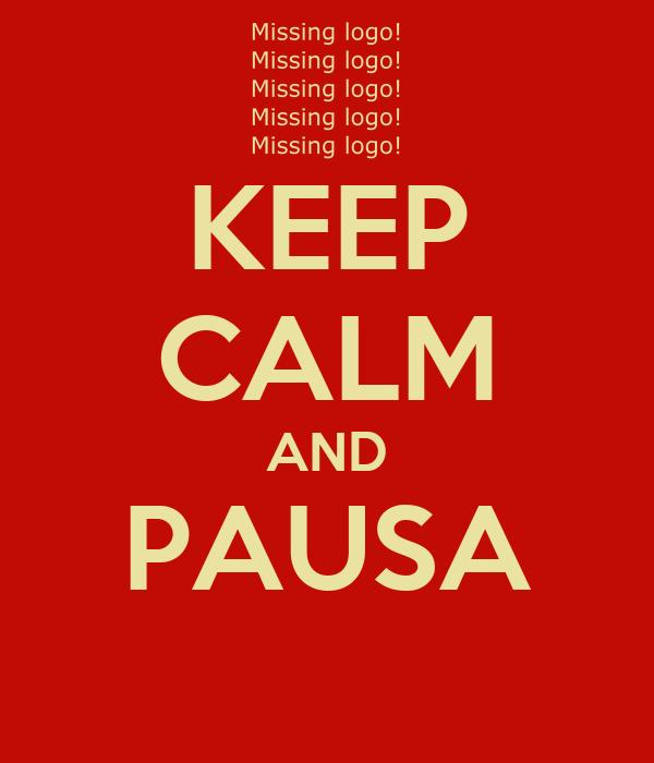 KEEP CALM AND PAUSA