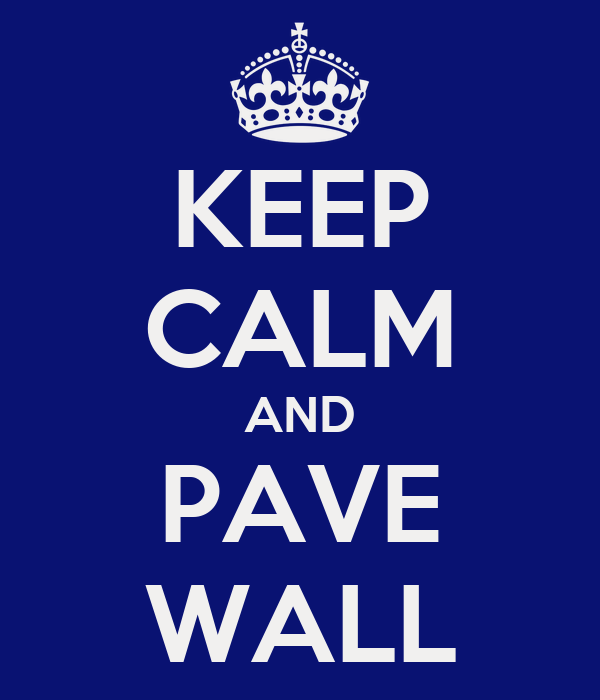 KEEP CALM AND PAVE WALL