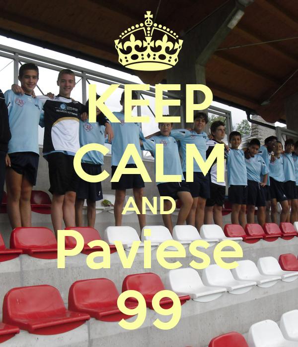 KEEP CALM AND Paviese 99