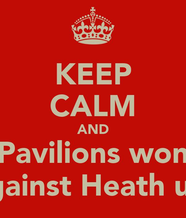 KEEP CALM AND Pavilions won Against Heath utd
