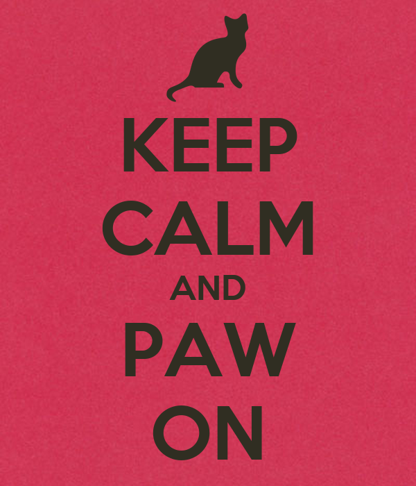 KEEP CALM AND PAW ON