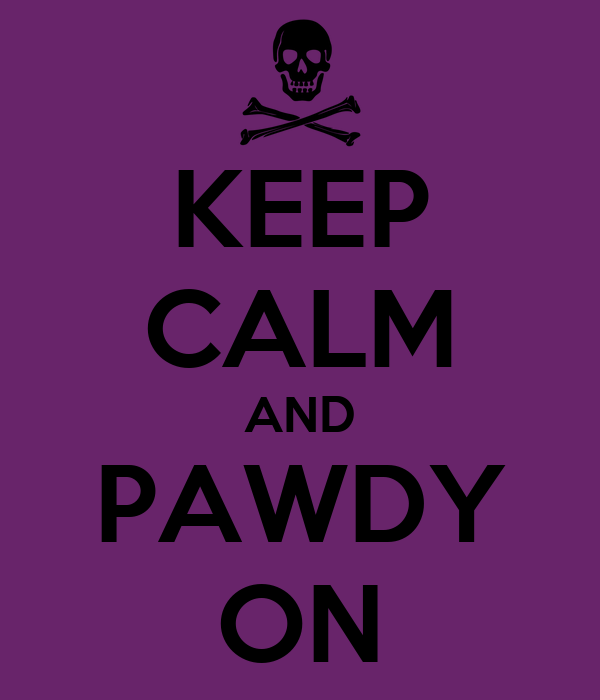 KEEP CALM AND PAWDY ON