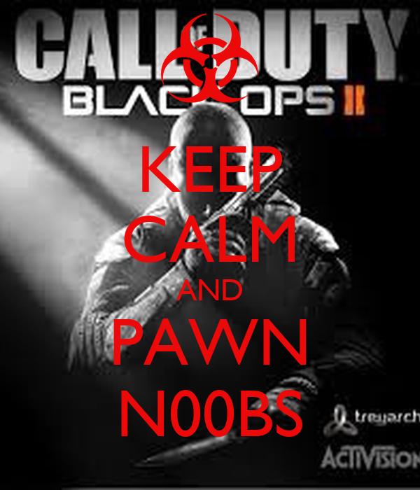 KEEP CALM AND PAWN N00BS