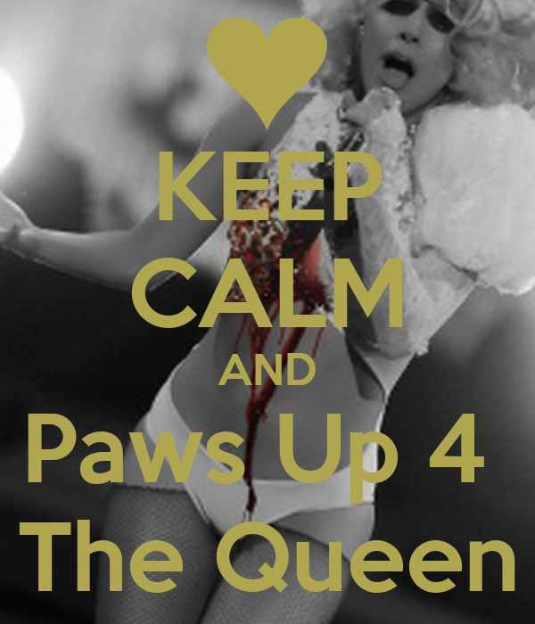 KEEP CALM AND Paws Up 4  The Queen