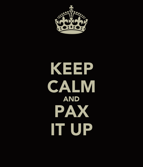 KEEP CALM AND PAX IT UP