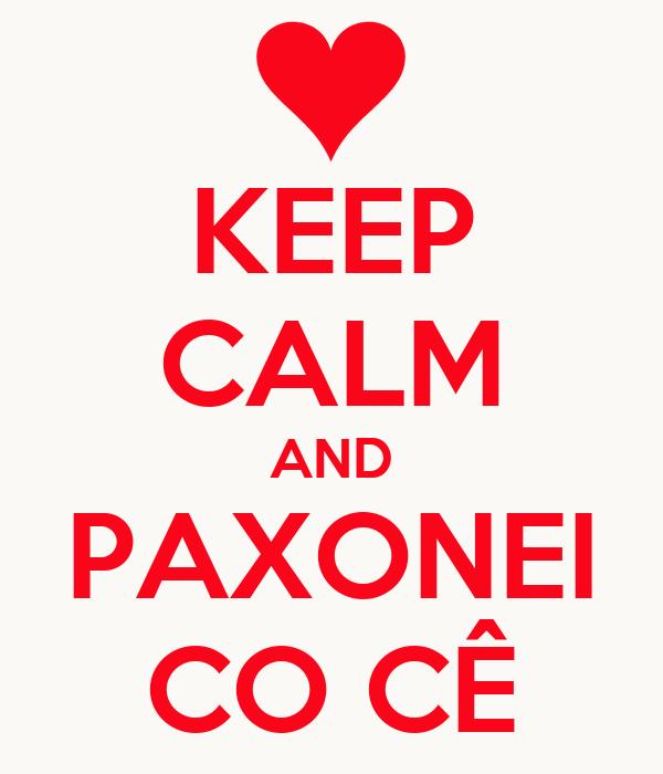 KEEP CALM AND PAXONEI CO CÊ