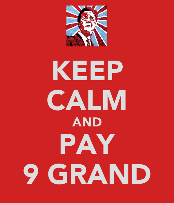 KEEP CALM AND PAY 9 GRAND