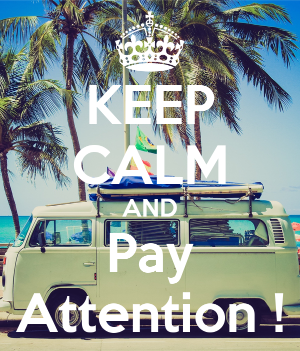 KEEP CALM AND Pay Attention !