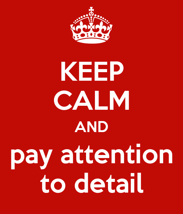 KEEP CALM AND pay attention to detail Poster   Ingo   Keep Calm-o ...