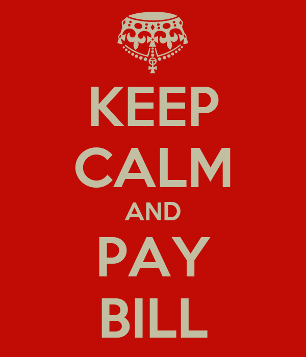 KEEP CALM AND PAY BILL