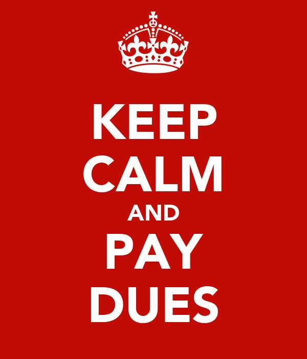 KEEP CALM AND PAY DUES