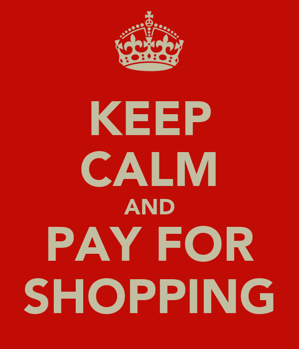 KEEP CALM AND PAY FOR SHOPPING