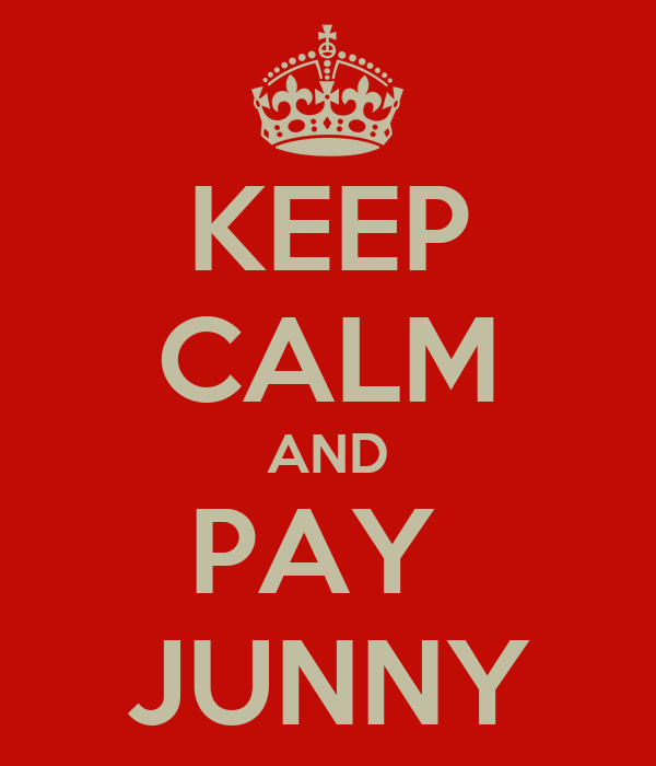 KEEP CALM AND PAY  JUNNY