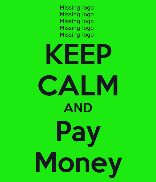 KEEP CALM AND Pay Money