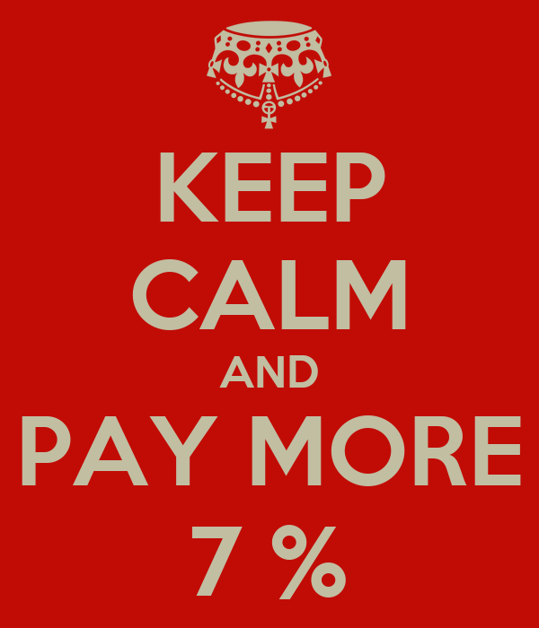 KEEP CALM AND PAY MORE 7 %