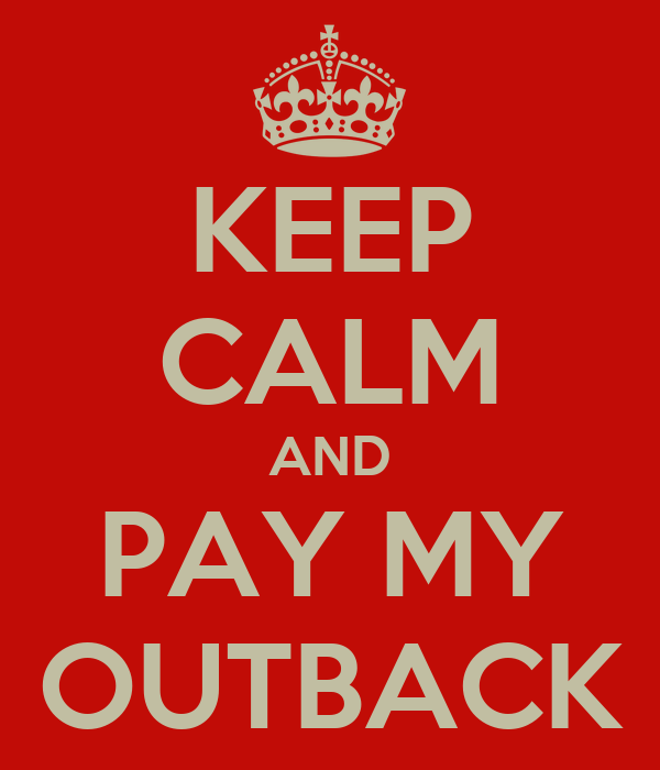 KEEP CALM AND PAY MY OUTBACK