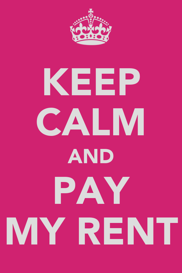 KEEP CALM AND PAY MY RENT