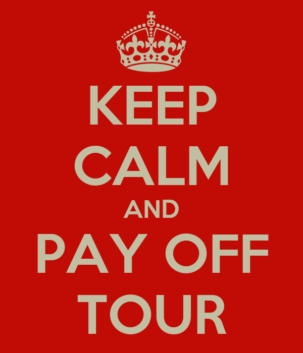 KEEP CALM AND PAY OFF TOUR