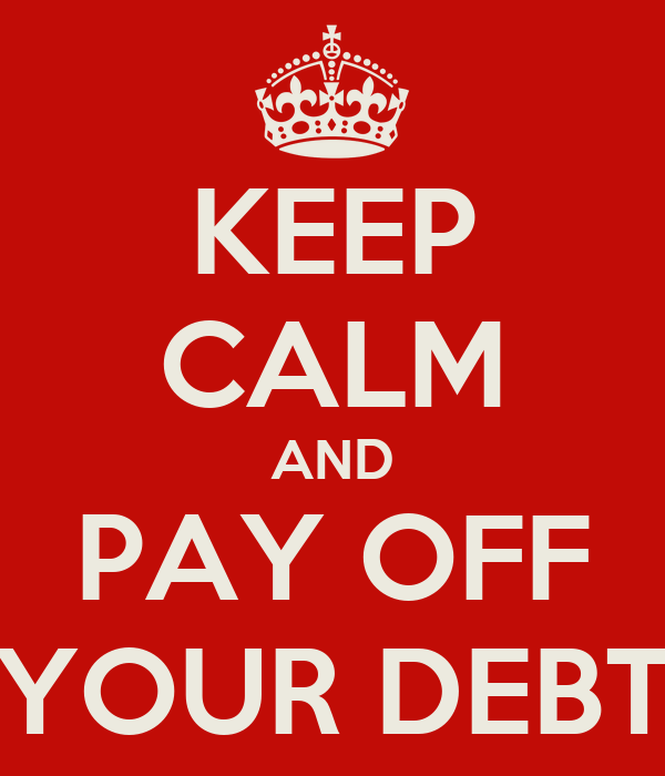 KEEP CALM AND PAY OFF YOUR DEBT